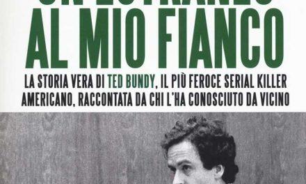 Un estraneo al mio fianco – Biografia di Ted Bundy vissuta e scritta da Ann Rule